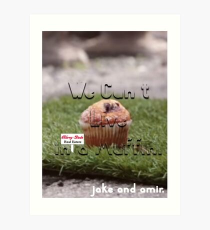 Jake and Amir - We CAN'T LIVE IN A MUFFIN Art Print