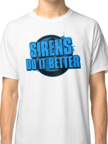 Sirens Do It Better (blue) Classic T-Shirt