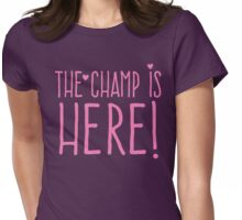THE CHAMP IS HERE (girly) Womens Fitted T-Shirt