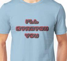 i'll stretch you Unisex T-Shirt