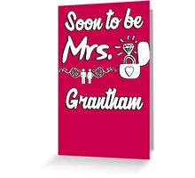 Soon to be Mrs. Grantham. Engaged? Getting married to a Grantham? Greeting Card