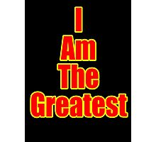 I Am The Greatest - T-Shirt - Quote Sticker Photographic Print