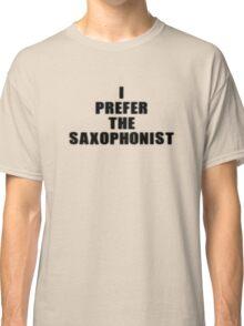Music Band - I Prefer The Saxophonist - Sax T-Shirt Classic T-Shirt