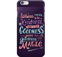 Kindness, Goodness, & Magic iPhone Case/Skin