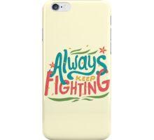 Always Keep Fighting iPhone Case/Skin
