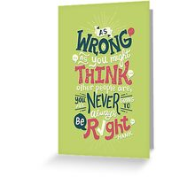 Never Be Right Greeting Card