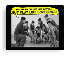 Dress Like Slater; Play Like Screech Canvas Print
