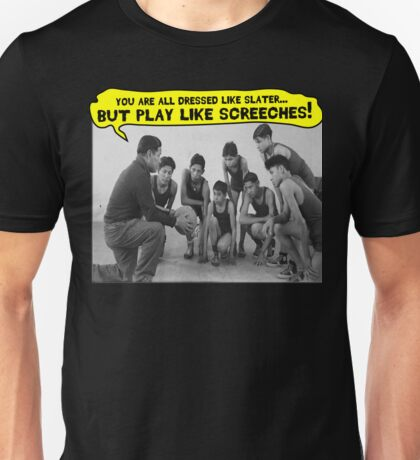 Dress Like Slater; Play Like Screech Unisex T-Shirt