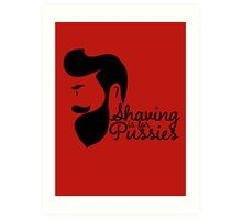 Shaving Is For Pussies Art Print