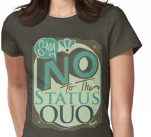 Say NO to the Status Quo Womens Fitted T-Shirt