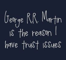 George R.R. Martin - Trust Issues by rikkisixx