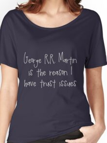 George R.R. Martin - Trust Issues Women's Relaxed Fit T-Shirt