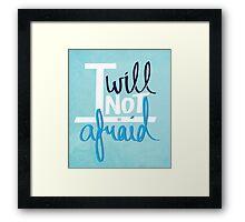 I will not be afraid Framed Print