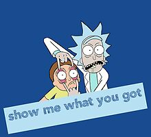Rick and Morty - Show me what you got by springstream