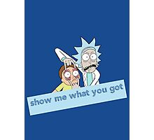 Rick and Morty - Show me what you got Photographic Print