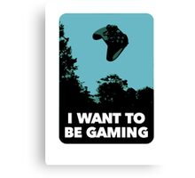 I Want To Be Gaming Canvas Print