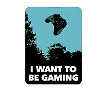 I Want To Be Gaming Photographic Print