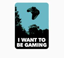 I Want To Be Gaming Unisex T-Shirt