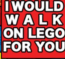 I would walk on lego for you Sticker