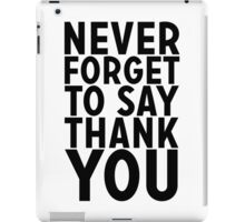 Never Forget To Say Thank You iPad Case/Skin