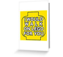 I would walk on lego for you (2) Greeting Card