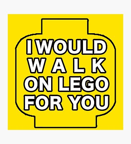 I would walk on lego for you (2) Photographic Print