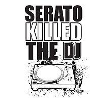 Serato Killed the DJ Photographic Print