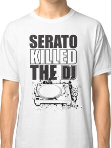 Serato Killed the DJ Classic T-Shirt