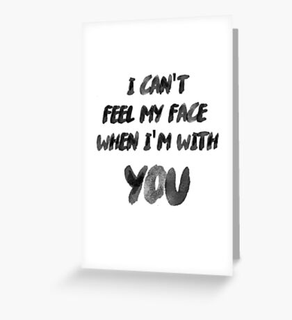 I Can't Feel My Face When I'm With You The Weeknd Greeting Card