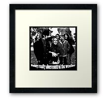 Bobby really DOES control the weather Framed Print
