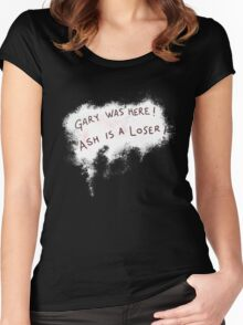 Gary was here. Ash is a Loser Women's Fitted Scoop T-Shirt