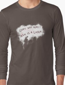 Gary was here. Ash is a Loser Long Sleeve T-Shirt