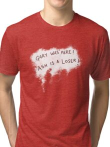Gary was here. Ash is a Loser Tri-blend T-Shirt