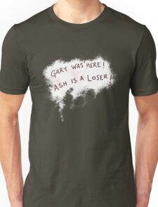 Gary was here. Ash is a Loser Unisex T-Shirt