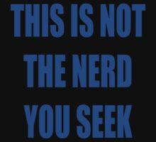 This is not the nerd you seek by beerman70