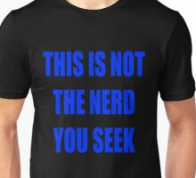 This is not the nerd you seek Unisex T-Shirt