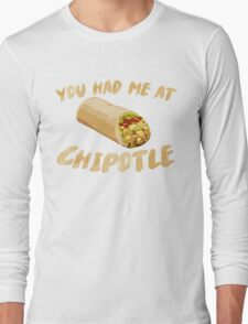 You Had Me At Chipotle Long Sleeve T-Shirt