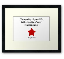 The quality of your life is the quality of your relationships – Tony Robbins Framed Print