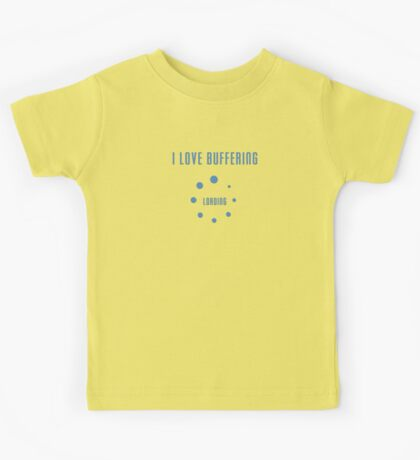 I Love Buffering T-shirt - Buffer Loading Top and Phone Case Kids Tee