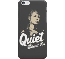 Quiet without you iPhone Case/Skin