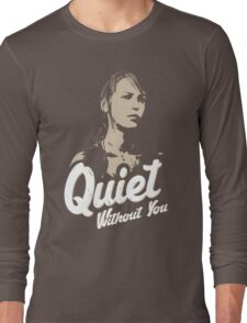 Quiet without you Long Sleeve T-Shirt