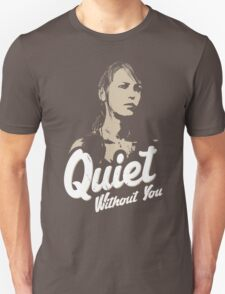 Quiet without you Unisex T-Shirt