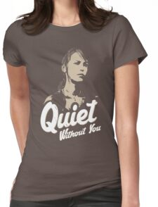 Quiet without you Womens Fitted T-Shirt