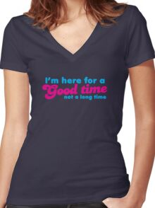 I'm here for a GOOD TIME not a long time Women's Fitted V-Neck T-Shirt