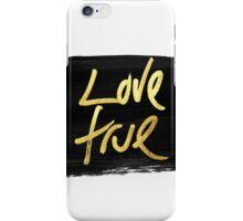 """Love True"" Gold on Black Brush Stroke iPhone Case/Skin"