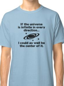 Center Of The Universe Classic T-Shirt