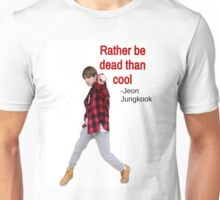 Jungkook - Rather Dead than Cool Unisex T-Shirt
