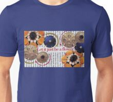 Let it just be a flower ~ Collage by Chaussé Unisex T-Shirt