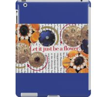 Let it just be a flower ~ Collage by Chaussé iPad Case/Skin