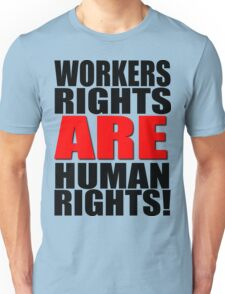 Workers Rights ARE Human Rights! Unisex T-Shirt